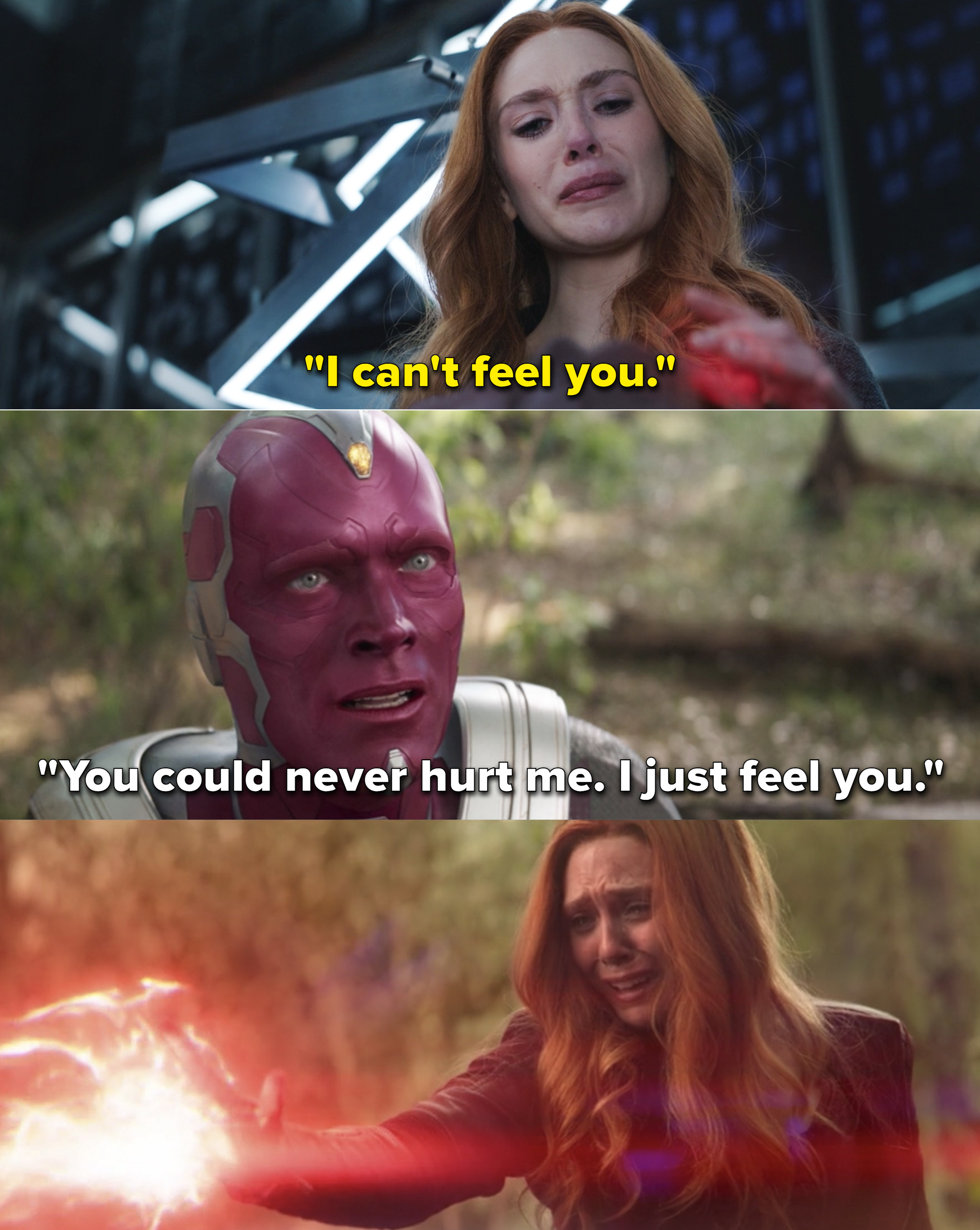"Wanda saying ""I can't feel you"" and Vision telling Wanda, ""You could never hurt me. I just feel you"""