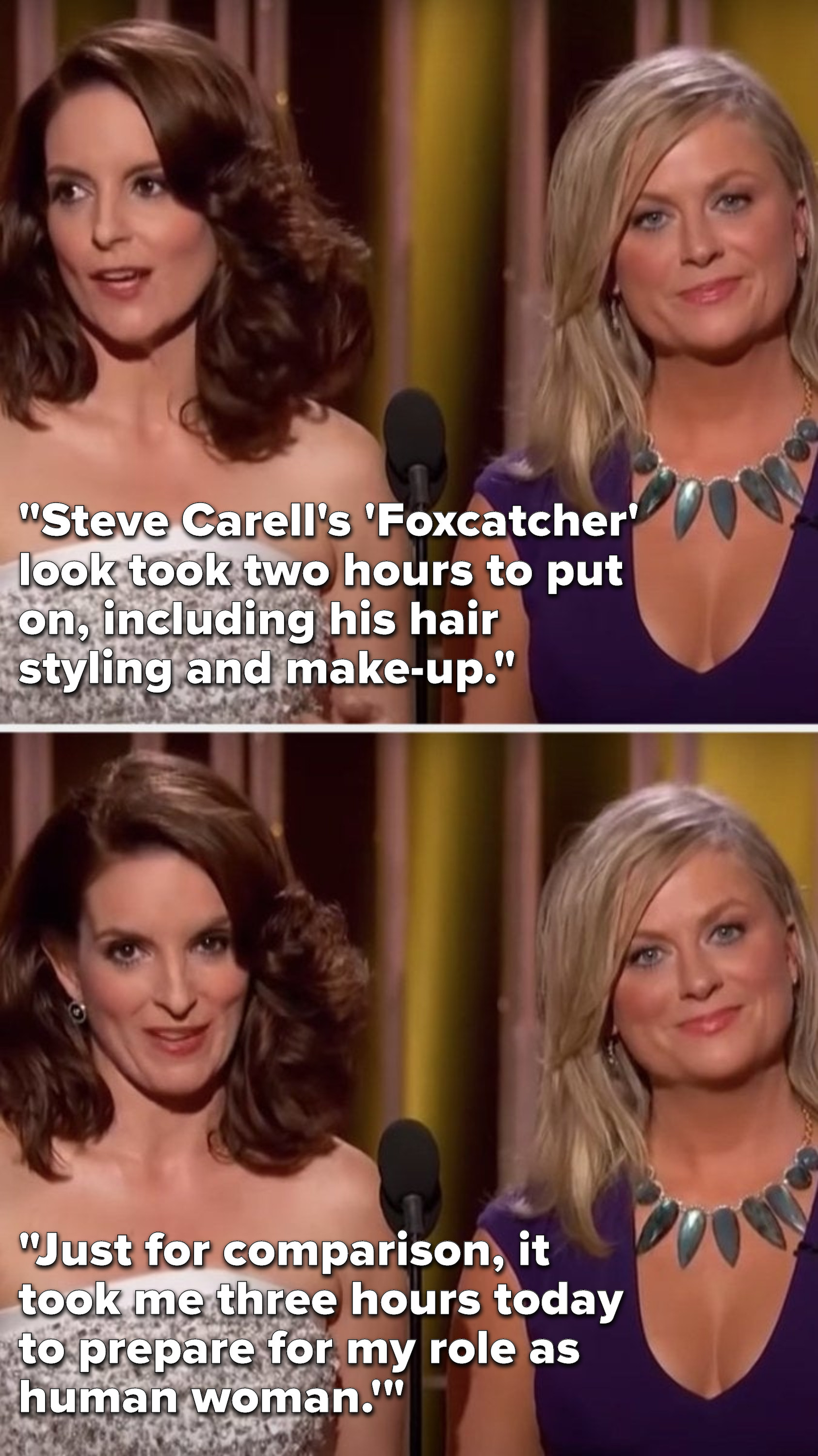 """Fey says, """"Steve Carell's 'Foxcatcher' look took two hours to put on, including his hair styling and make-up, just for comparison, it took me three hours today to prepare for my role as human woman'"""""""