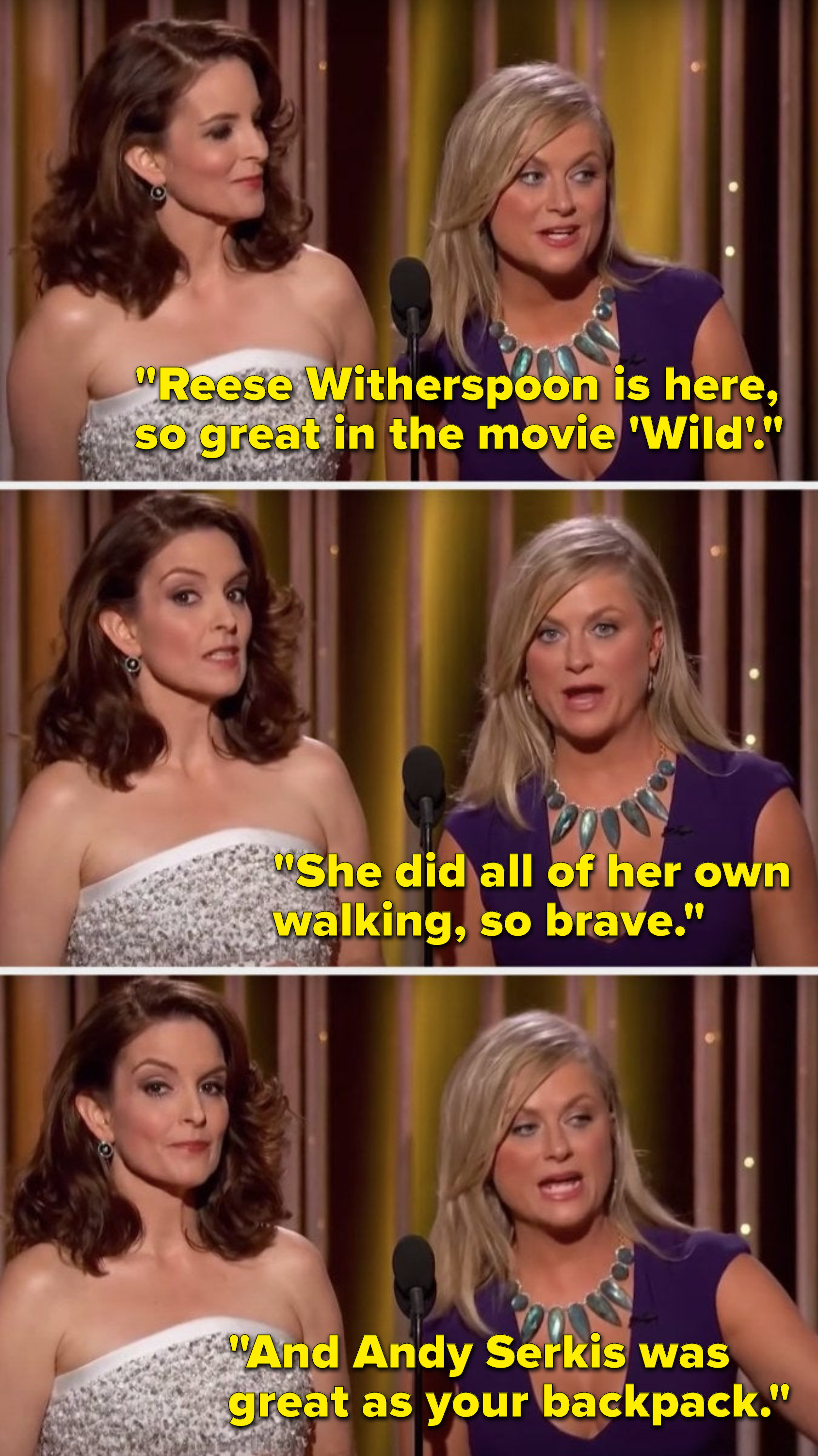 """Poehler says, """"Reese Witherspoon is here, so great in the movie 'Wild', she did all of her own walking, so brave, and Andy Serkis was great as your backpack"""""""