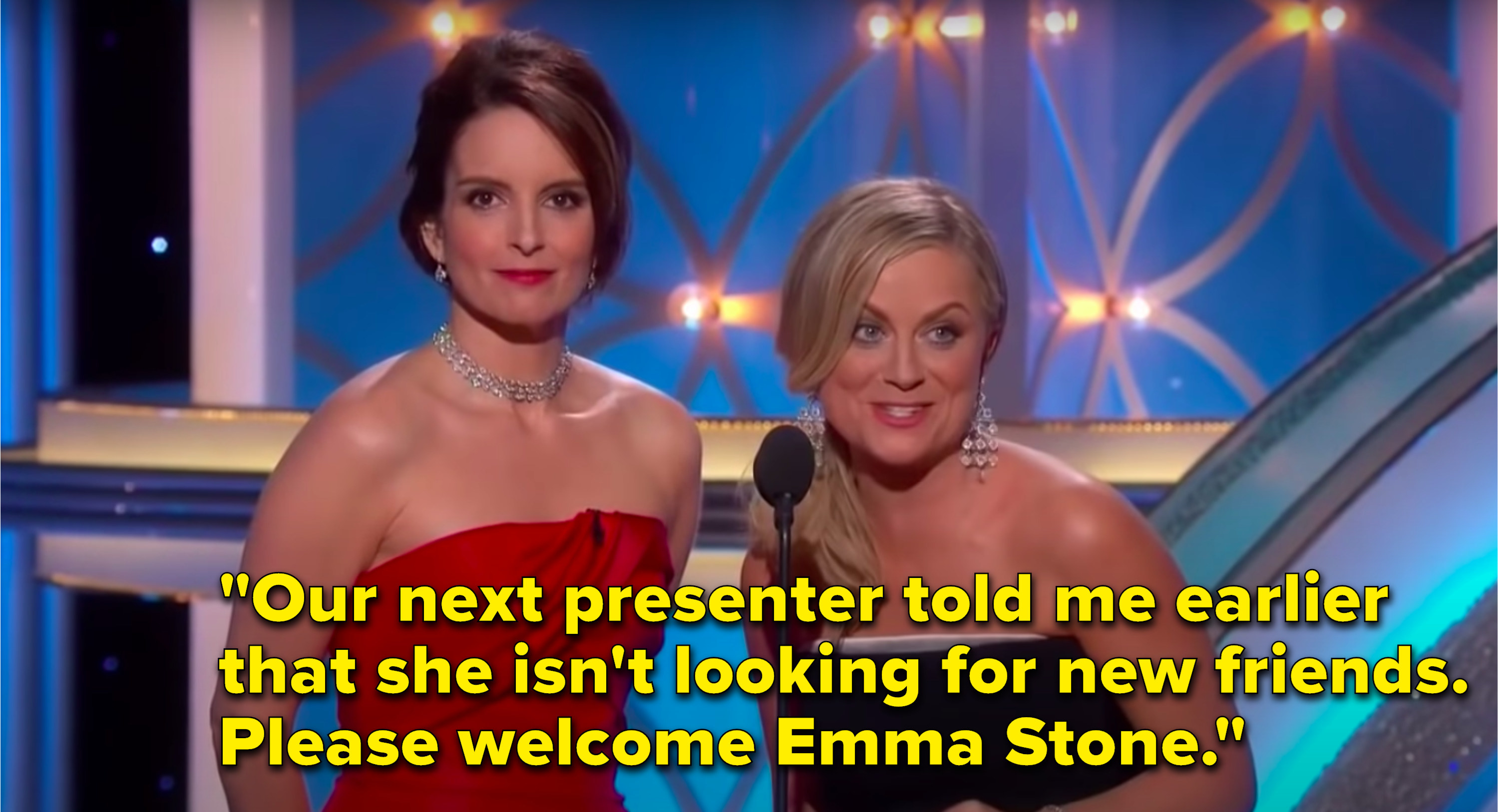 """Poehler says, """"Our next presenter told me earlier that she isn't looking for new friends, please welcome Emma Stone"""""""