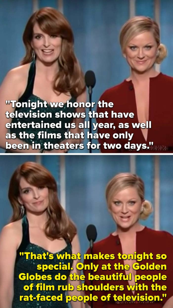 """Fey says, """"Tonight we honor the shows that have entertained us all year, and the films that have been out for 2 days,"""" and Poehler says, """"Only here do the beautiful people of film rub shoulders with the rat-faced people of television"""""""
