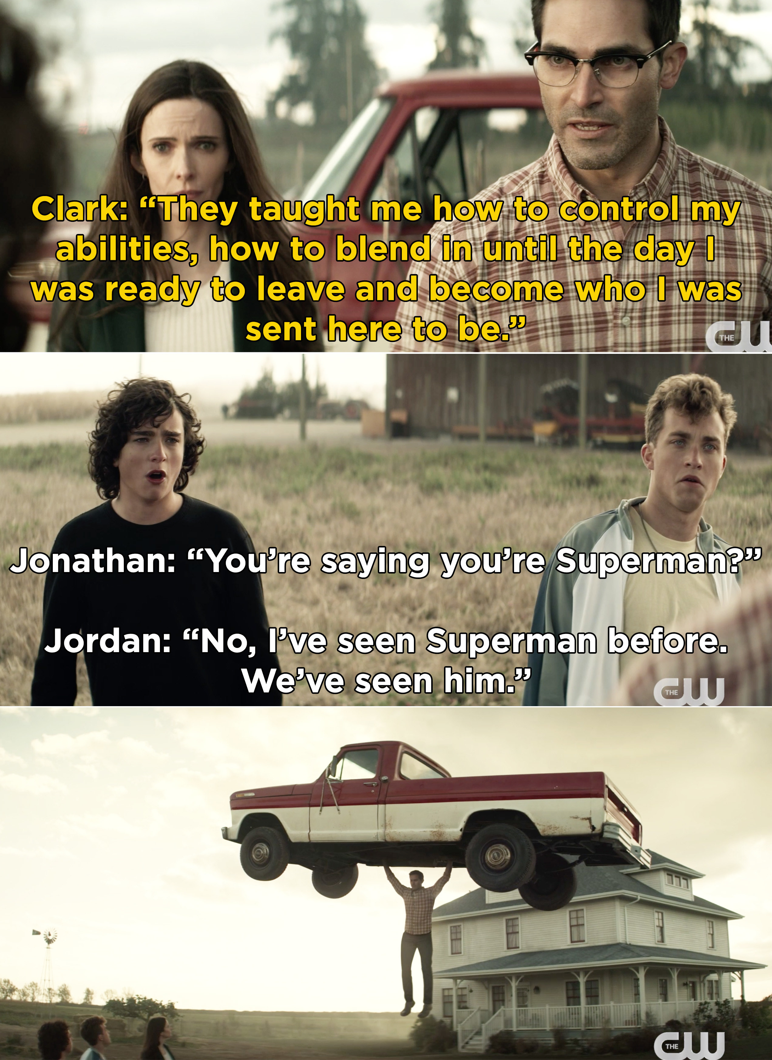 Clark telling Jordan and Jonathan that he was sent to Earth and learned to control his powers, and then lifting a truck after they don't believe that he's Superman