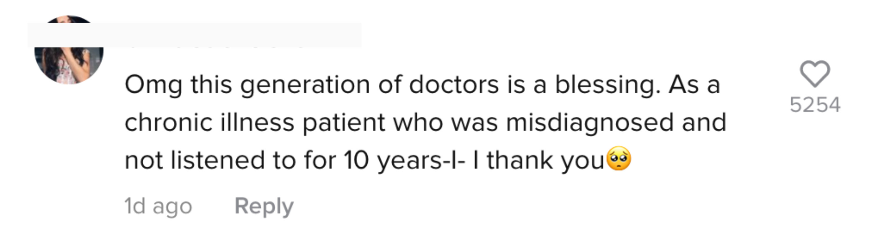 "Another comment says ""Omg this generation of doctors is a blessing. As a chronic illness patient who was misdiagnosed and not listened to for 10 years - I- I thank you"""
