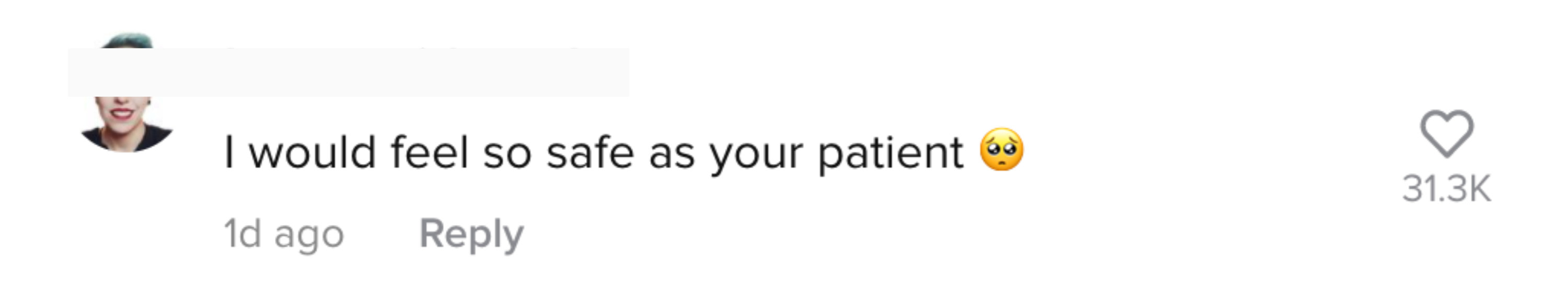 "One comment says ""I would feel so safe as your patient {wide-eye emoji}"""
