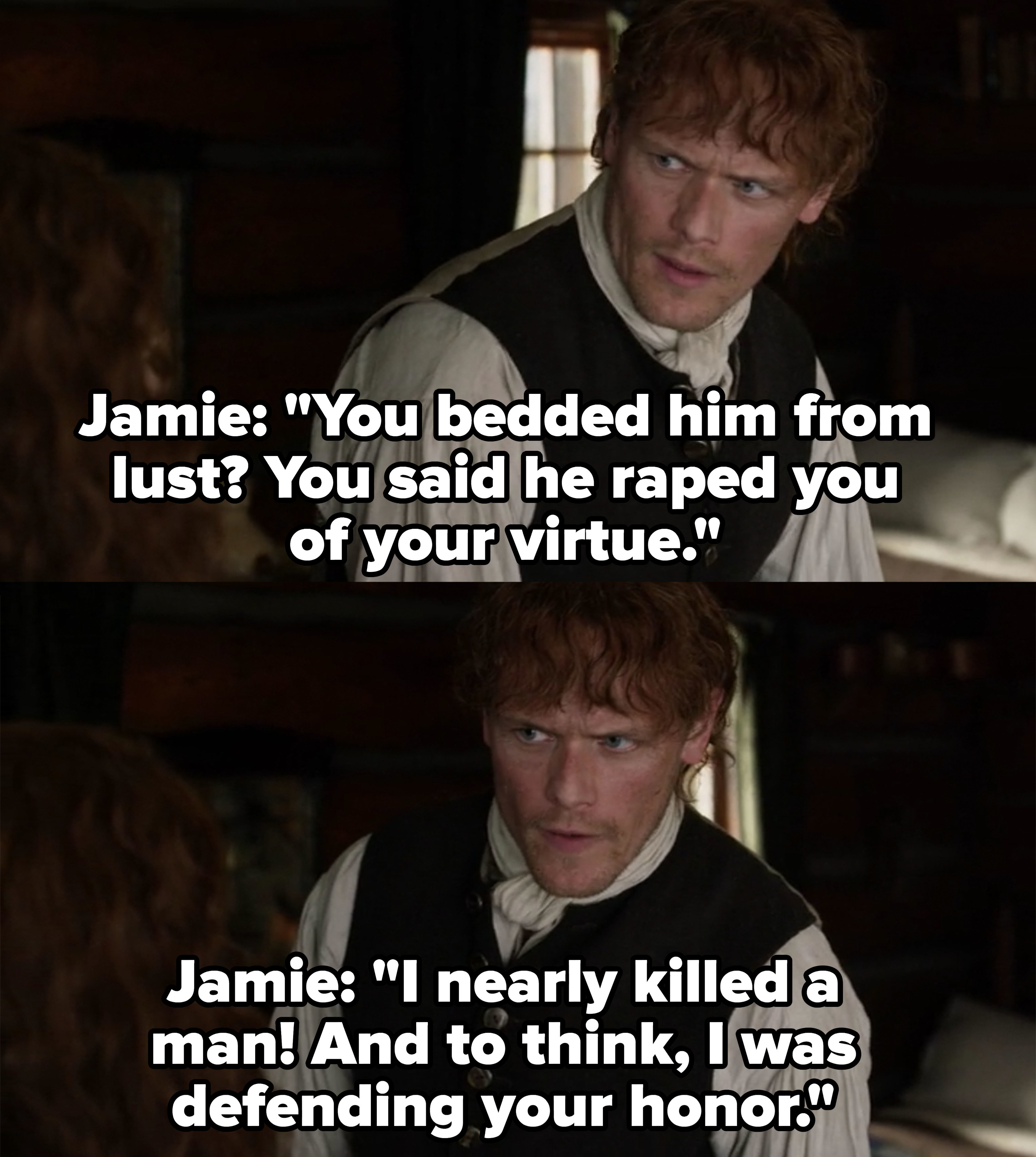 "Jamie: ""You bedded him from lust? I nearly killed a man, and to think I was defending your honor"""