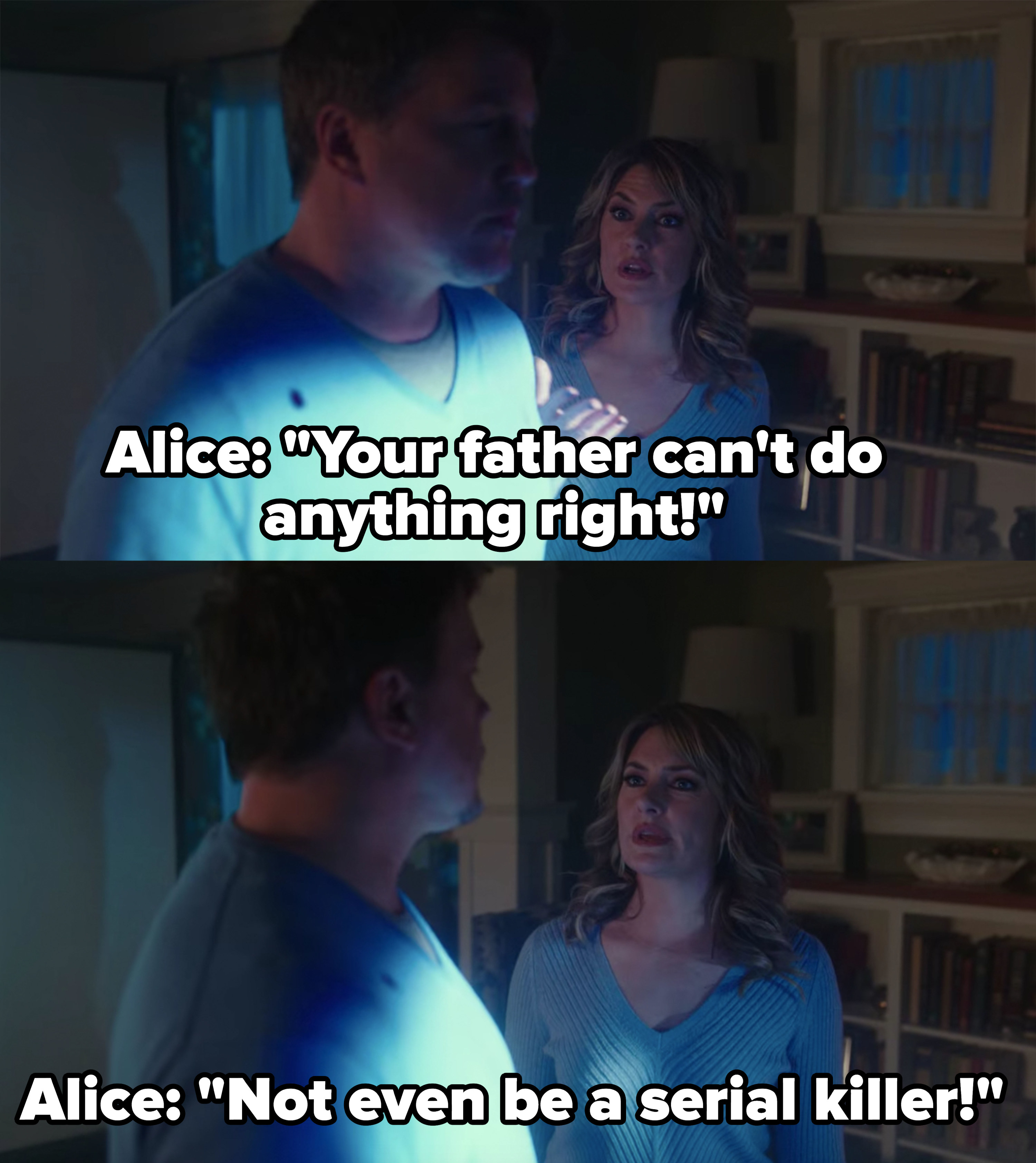 "Alice says Hal can't do anything right, ""not even be a serial killer"""