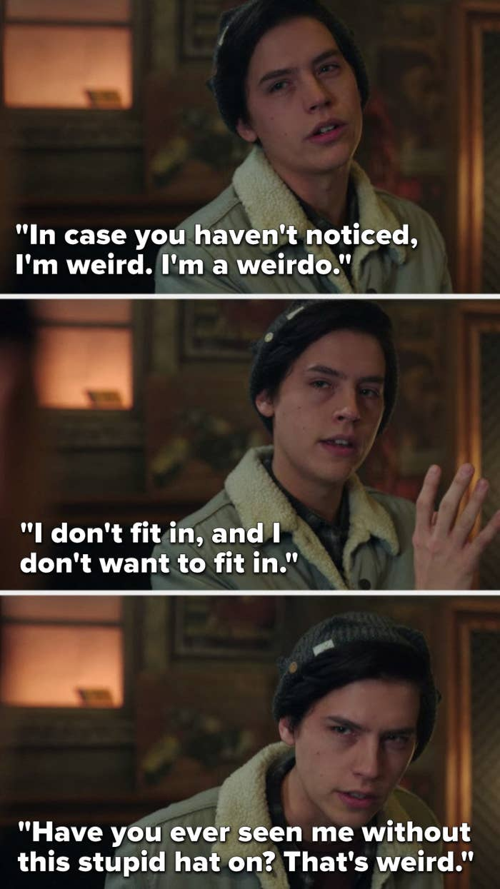 """Jughead says, """"In case you haven't noticed, I'm weird, I'm a weirdo, I don't fit in, and I don't want to fit in, have you ever seen me without this stupid hat on, that's weird"""""""