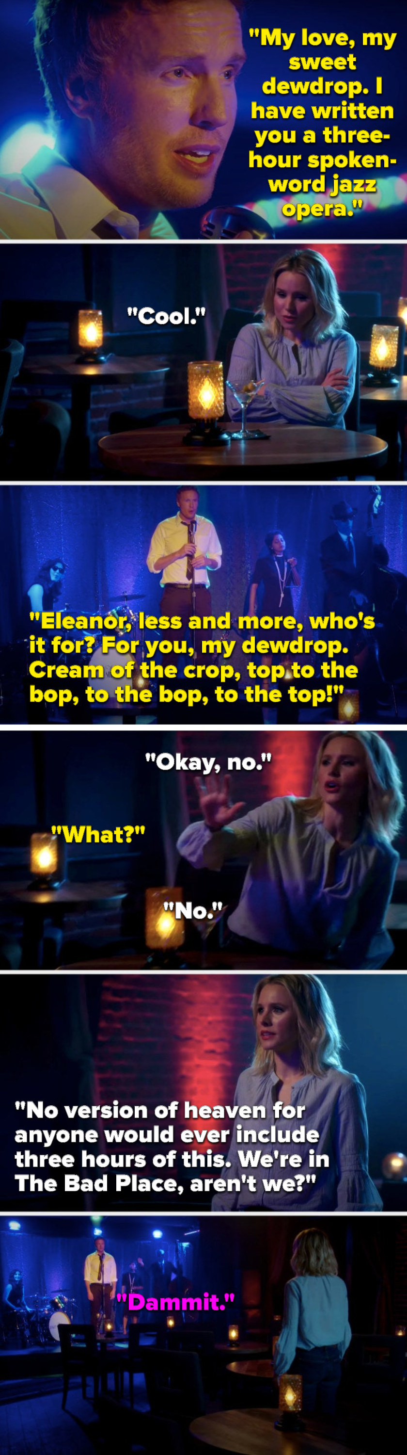 """Sebastian says, """"My dewdrop, I've written you a spoken-word jazz opera, Eleanor, who's it for, you my dewdrop, cream of the crop, top to the bop to the bop to the top,"""" Eleanor says, """"No version of heaven includes 3 hours of this, we're in The Bad Place"""""""