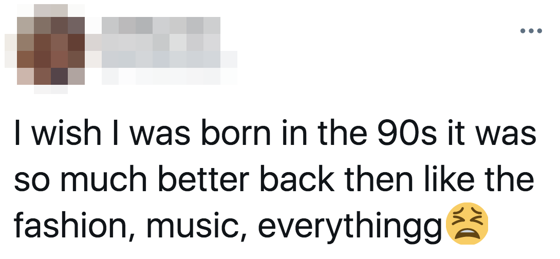 tweet of someone wishing they were alive in the 90s