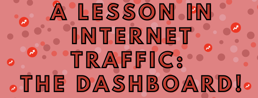 a lesson in internet traffic, the dashboard