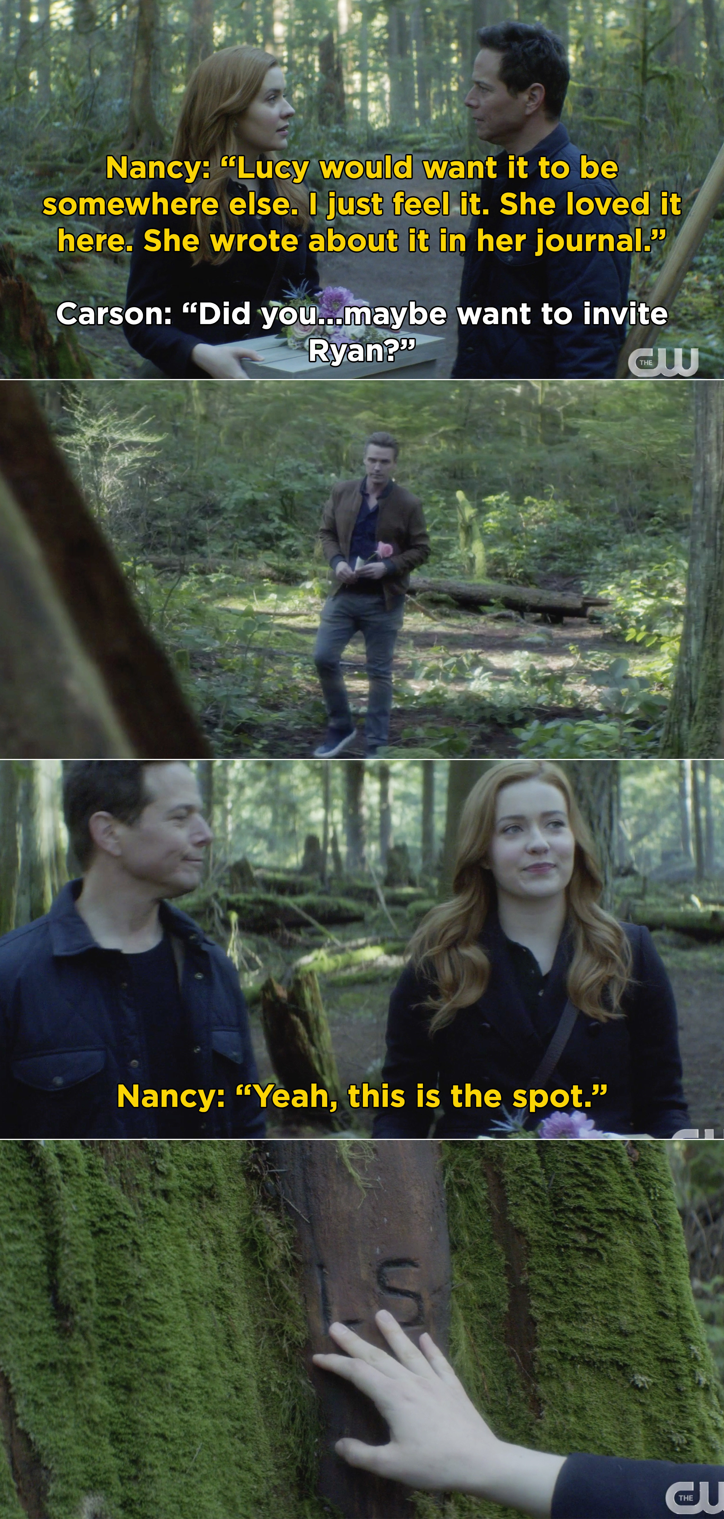 Nancy saying that Lucy loved this spot in the woods and wrote about it, and then Carson asking if Ryan should join, and Ryan already being there with a flower