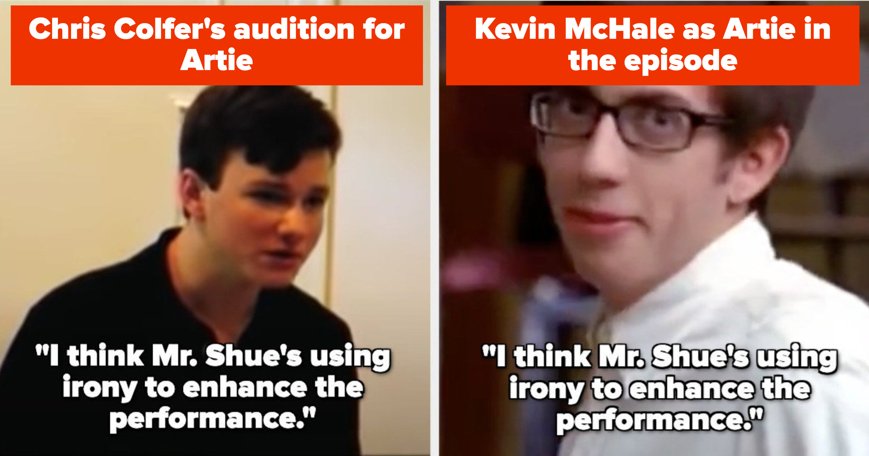 "in Chris Colfer's audition for Artie, he says ""I think Mr. Shue's using irony to enhance the performance,"" and in the actual episode, Kevin McHale as Artie says the same thing"