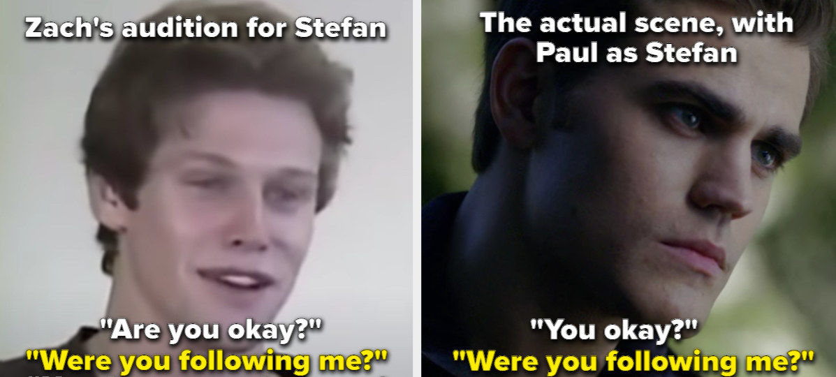 Zach's audition for Stefan and the actual scene with Paul Wesley, where Elena asks if Stefan is following her after he sees her fall, and he asks if she's ok