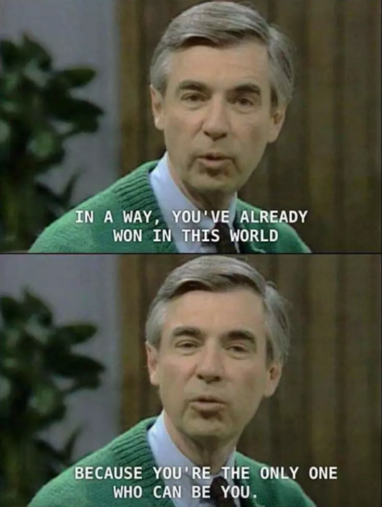 """Mister Rogers on """"Mister Rogers' Neighborhood,"""" telling the camera: """"In a way, you've already won in this world because you're the only one who can be you"""""""
