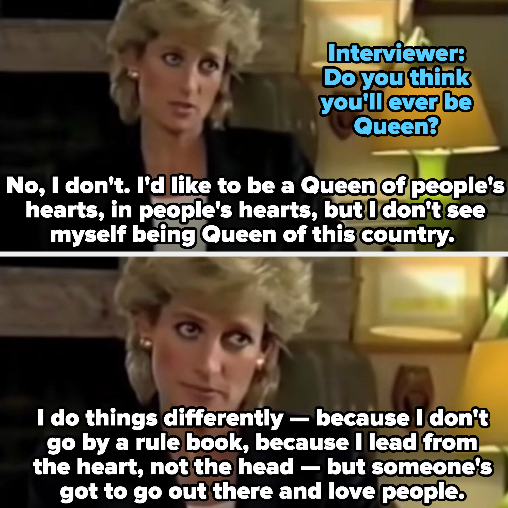 Princess Diana describing how she'll never be Queen because she leads from the heart and not her head