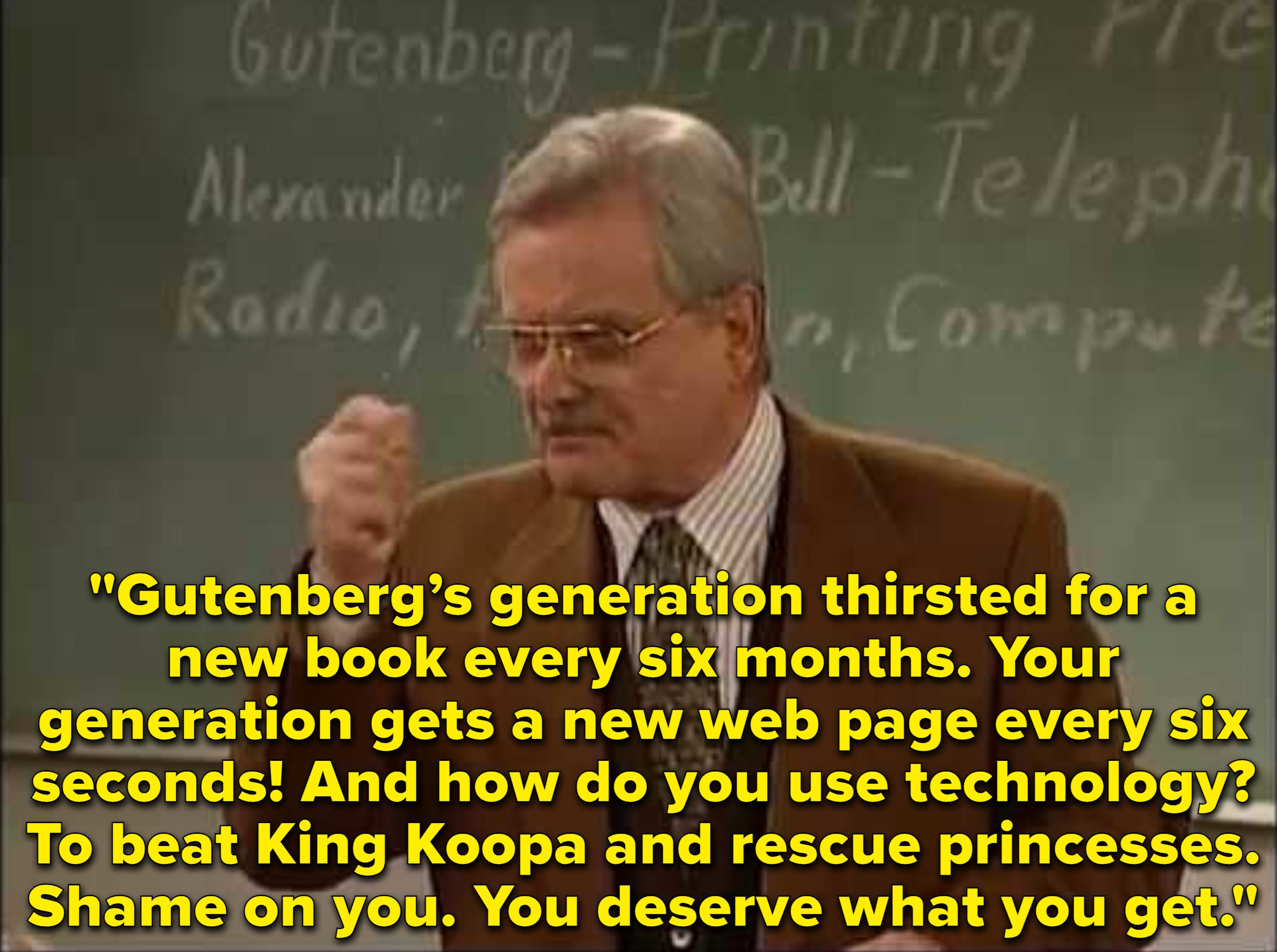 Mr. Feeny lectures about how in Gutenberg's generation they waited six months for a book, whereas today web page's refresh every six seconds