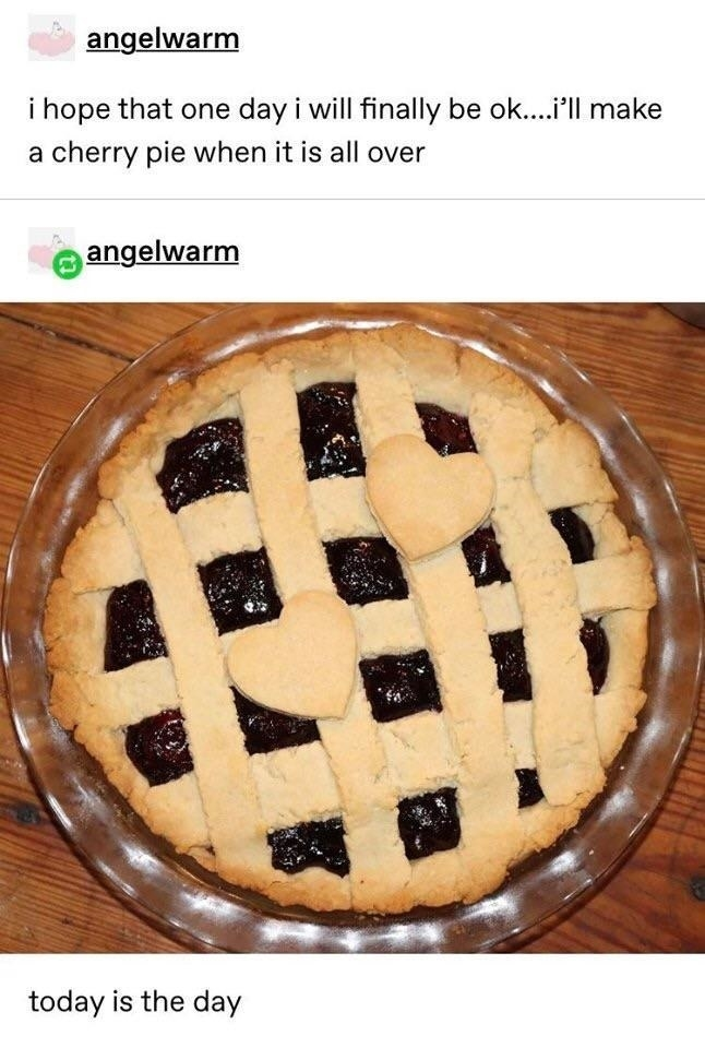 person who said when everything is ok the will make a cherry pie and they finally made the pie