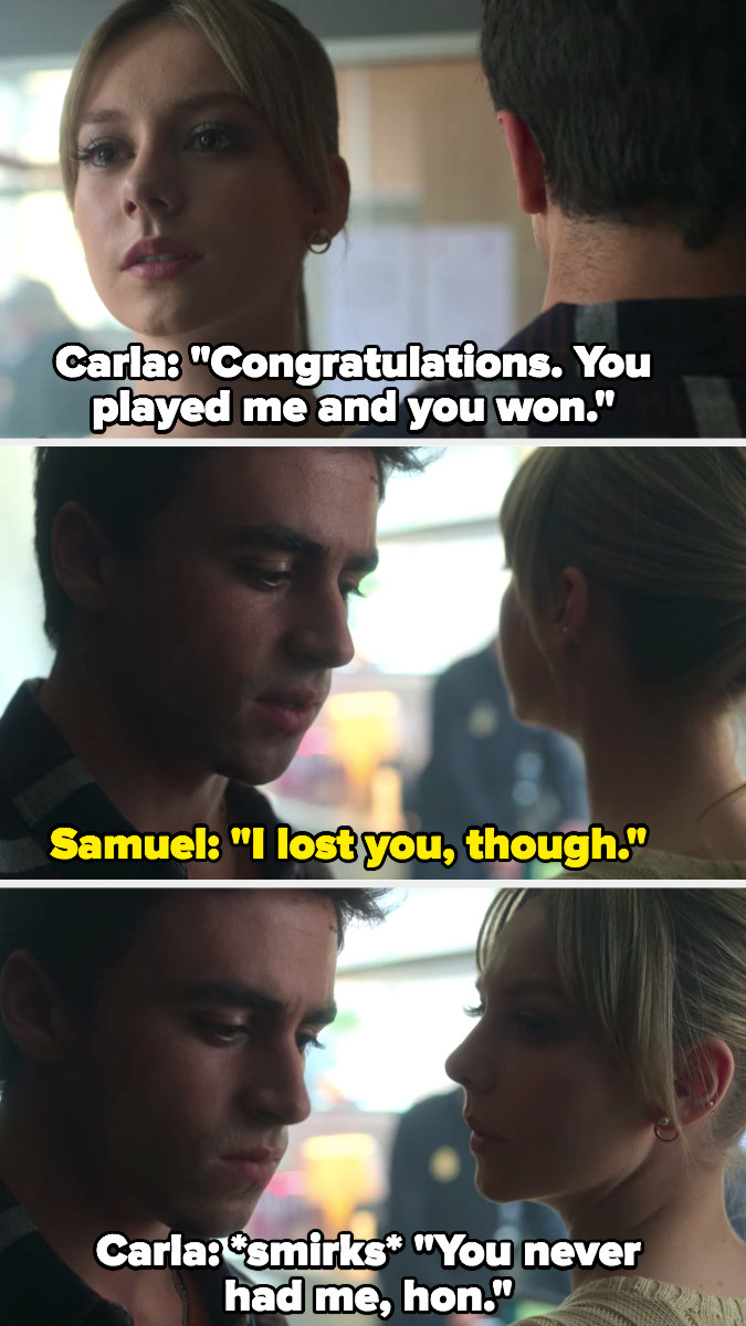 """Carla: """"Congratulations, you played me and you won,"""" Samuel: """"I lost you,"""" Carla: """"You never had me"""""""