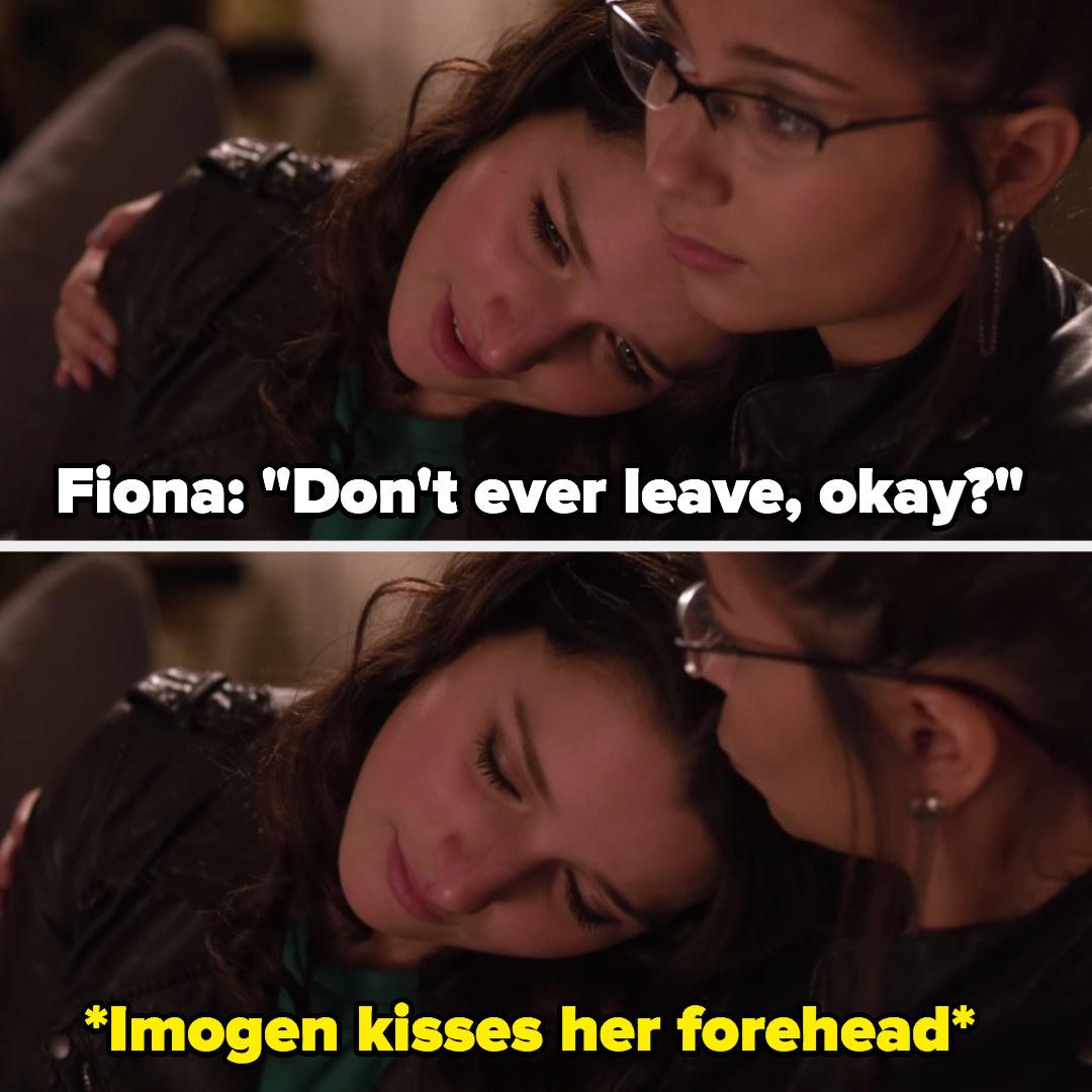 "Fiona: ""Don't ever leave okay?"" Imogen kisses her forehead"