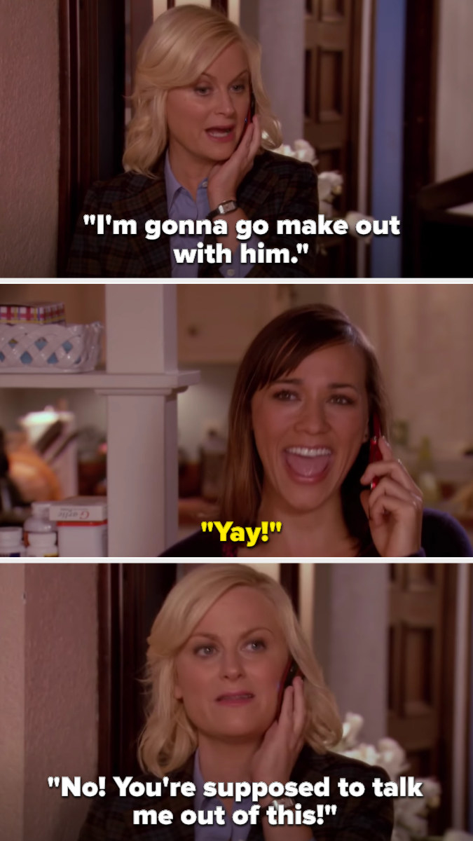 """Leslie says she's going to make out with Ben, and Ann says """"Yay!"""" Leslie chastises her, saying Ann is supposed to talk her out of it"""