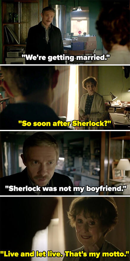 """John says he's getting married, and Mrs. Hudson asks """"So soon after Sherlock?"""" John says Sherlock wasn't his boyfriend, and Mrs. Hudson says, """"Live and let live, that's my motto"""""""