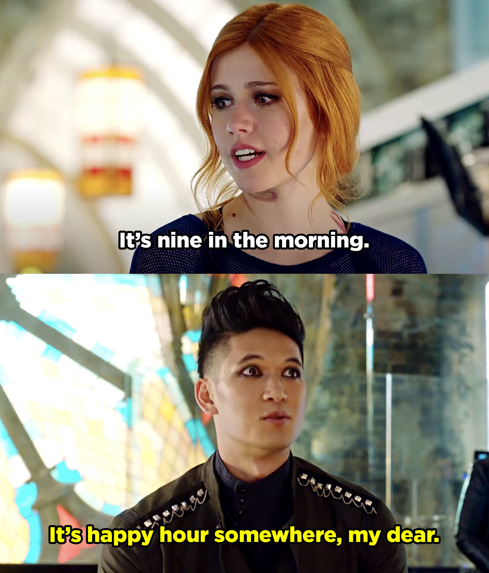 "Clary reminding Magnus that its 9 A.M. but he responds ""It's happy hour somewhere, my dear."""
