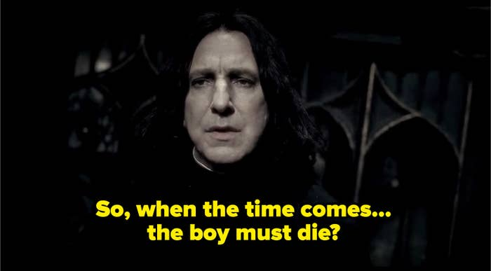Snape asking Dumbledore if Harry must die when the time comes to save the wizarding world.