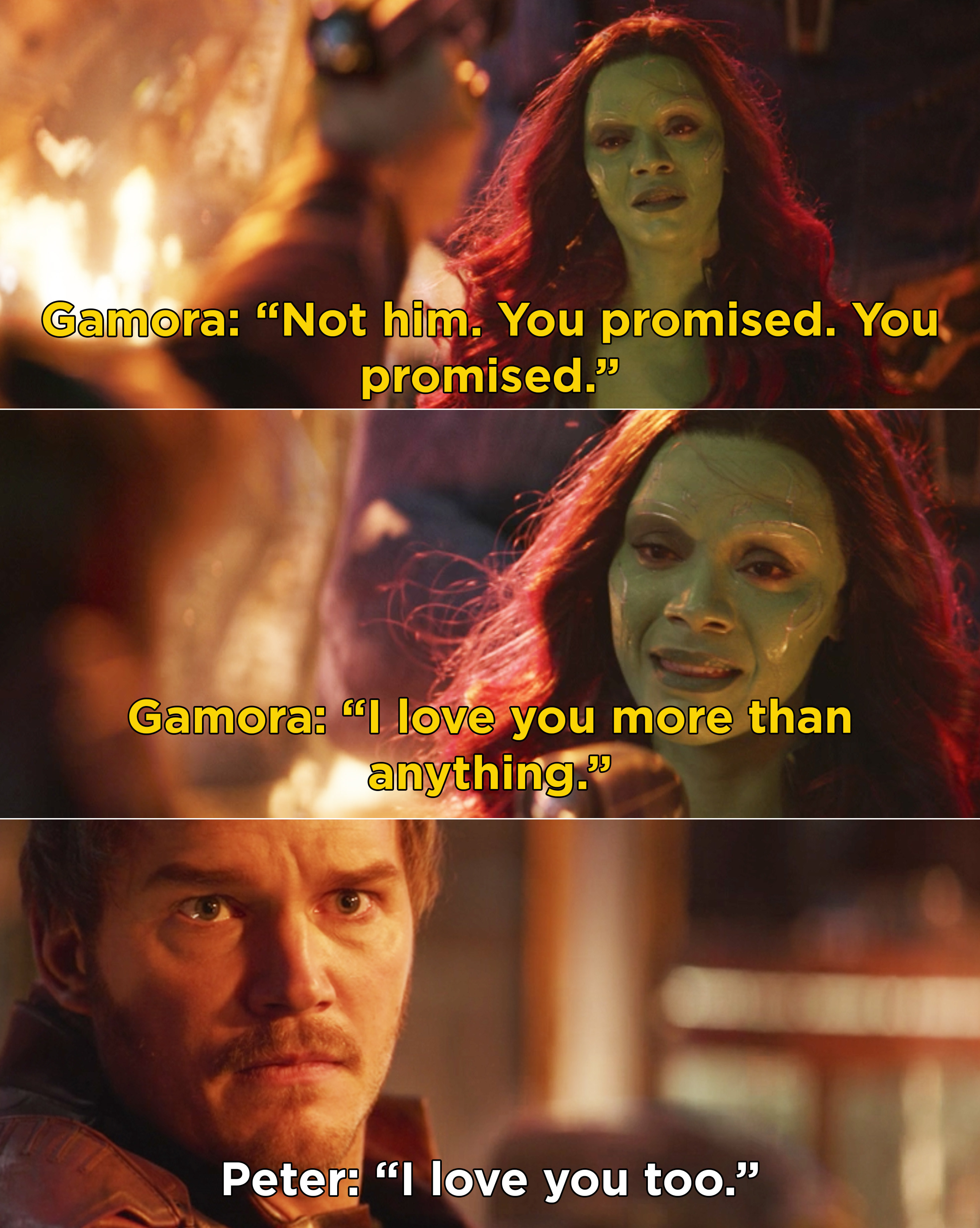"""Gamora pleading with Peter and saying, """"Not him. You promised. You promised"""" and then they both say, """"I love you"""""""
