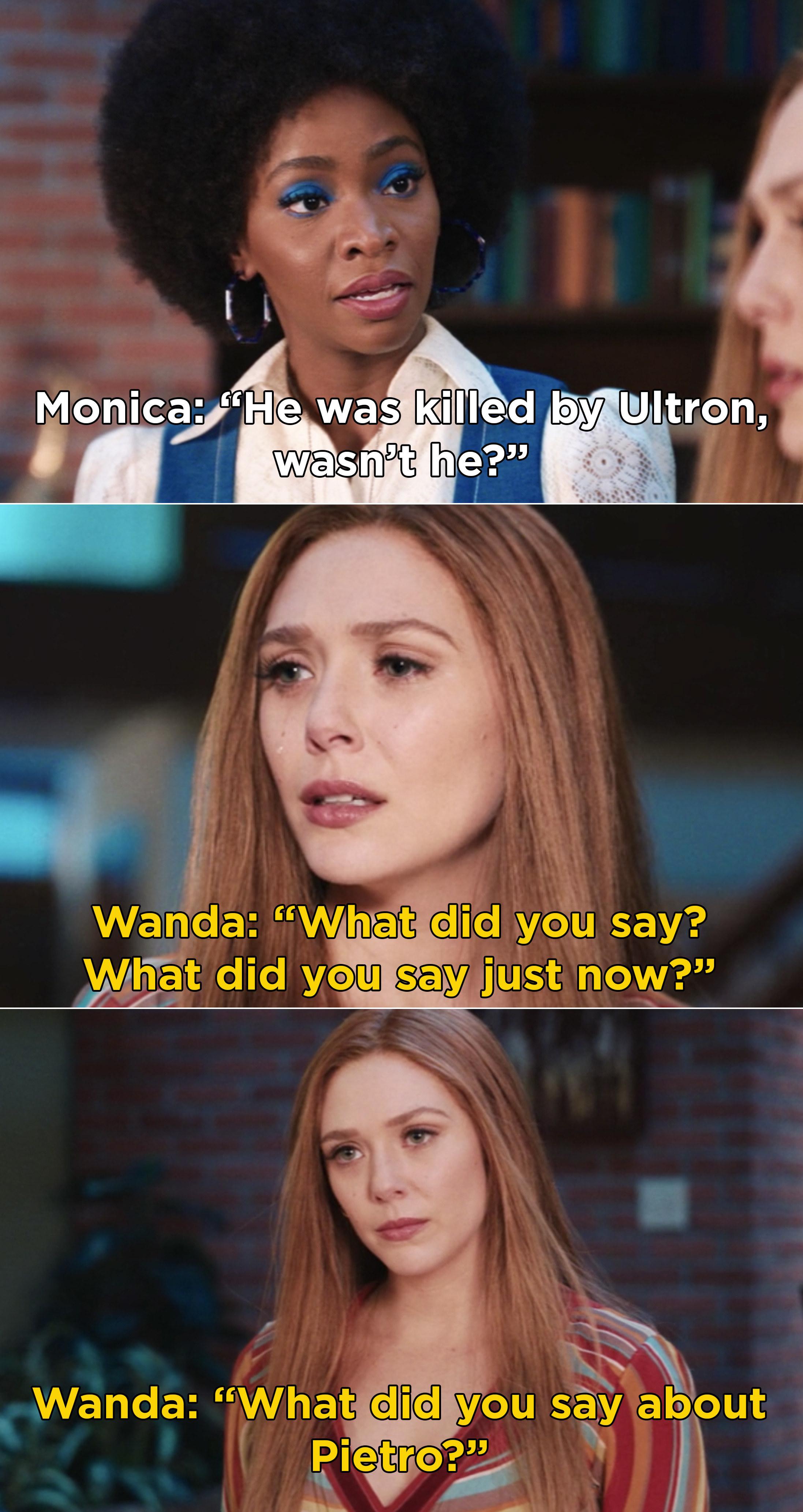 "Monica telling Wanda, ""He was killed by Ultron, wasn't he?"" and Wanda getting mad and asking Monica what she said"