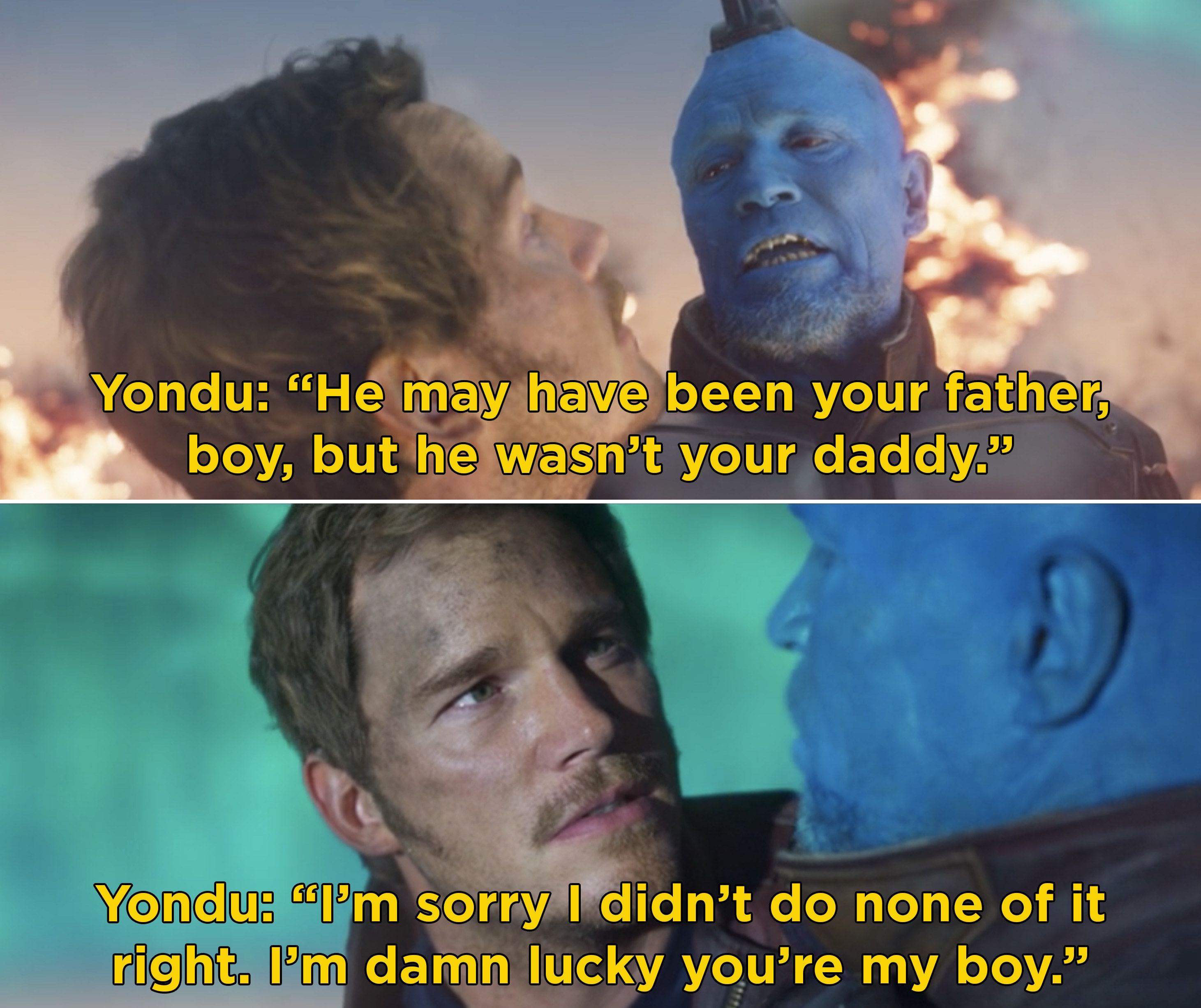 """Yondu saying, """"He may have been your father, boy, but he wasn't your daddy. I'm sorry I didn't do none of it right. I'm damn lucky you're my boy"""""""