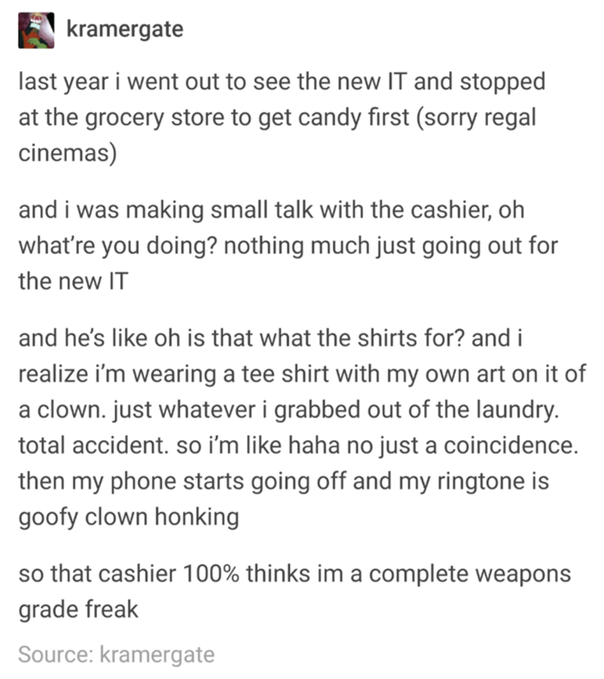 tumblr story about a person seeing IT and not realizing they were wearing a clown shirt and looking like a crazy person