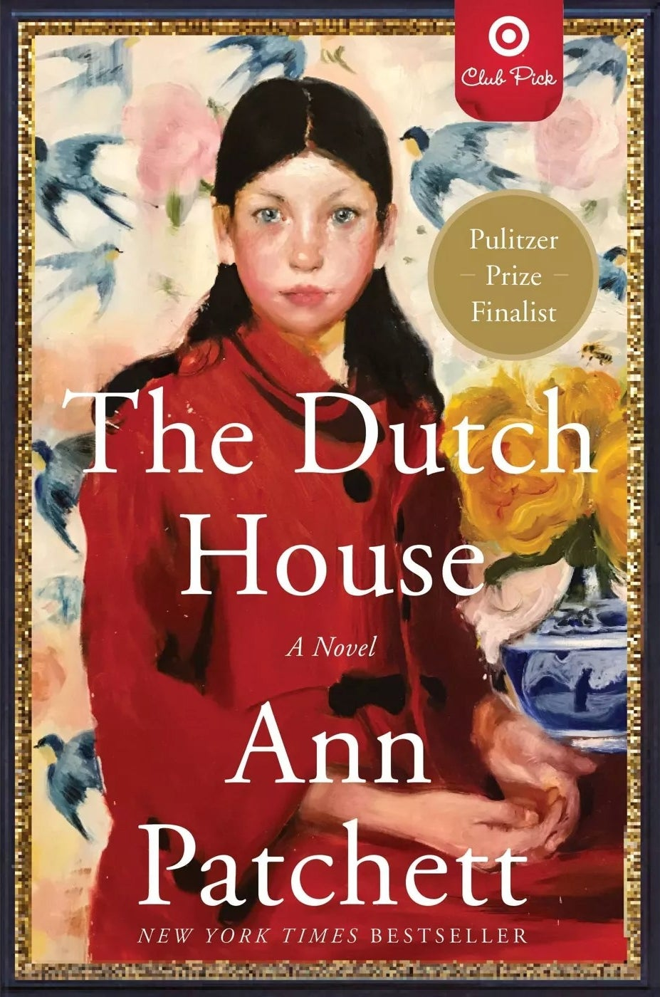 The Dutch House A Novel by Ann Patchett is a New York Times Bestseller, a Pulitzer Prize Finalist, and a Target Club Pick