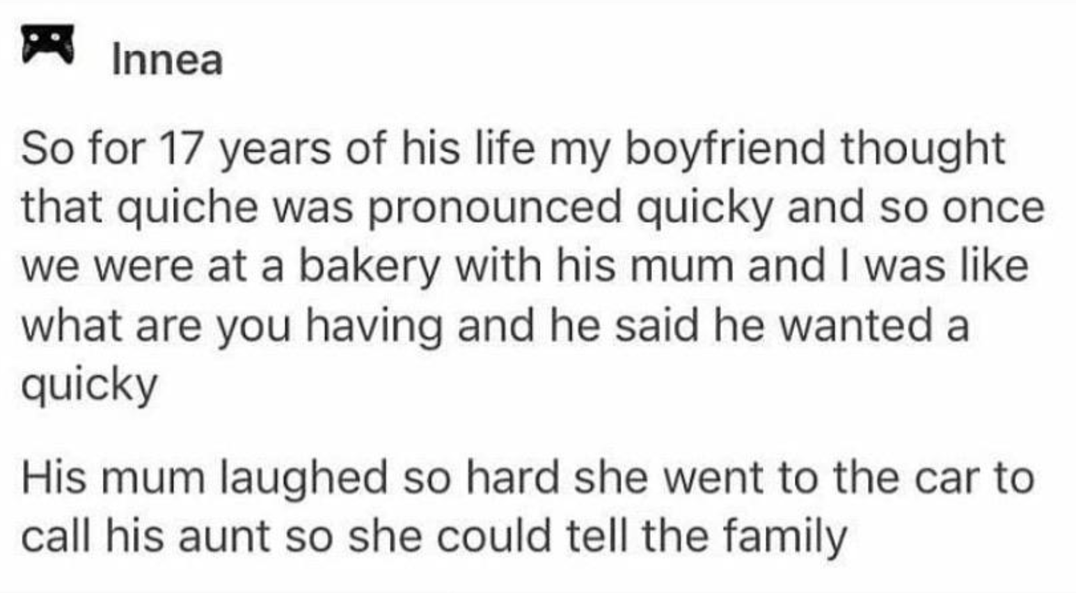 tumblr story about someone thinking quiche is pronounced quicky and them asking their gf for a quicky