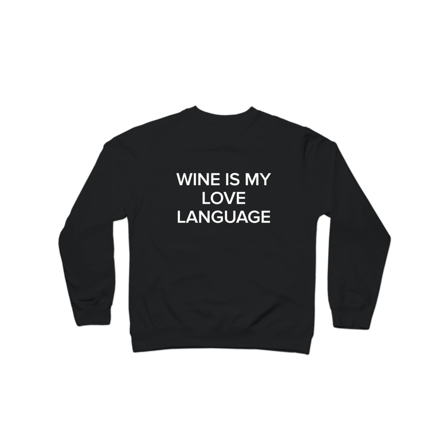 "The sweatshirt in black that says ""wine is my love language"""