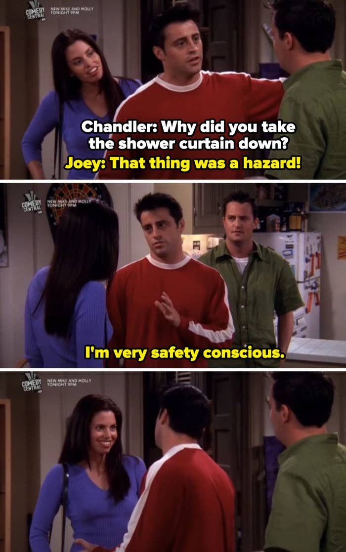 "Joey taking the shower curtain down and told a potential female roommate of his he did so because he's ""very safety conscious"""