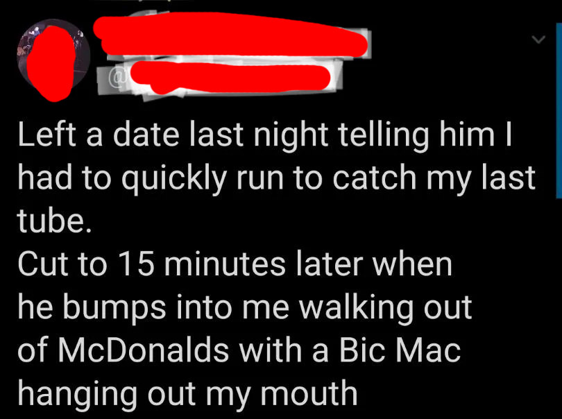 tweet about someone leaving a date early and then their date finds them leaving mcdonalds