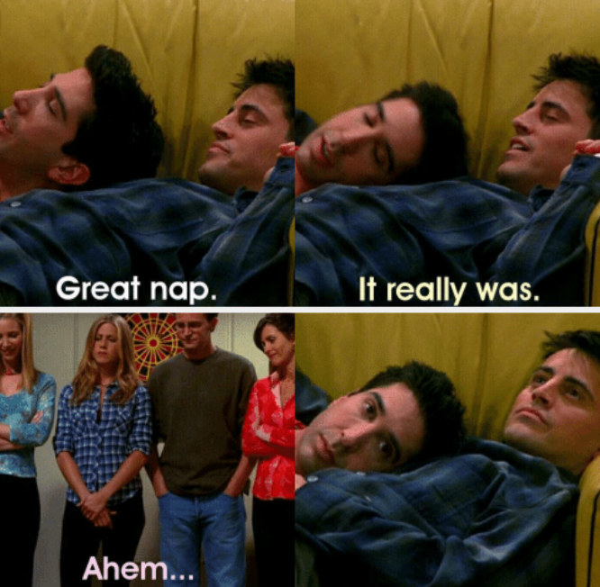 "Joey and Ross getting ""caught"" taking a nap by Phoebe, Rachel, Chandler, and Monica on Joey's couch"