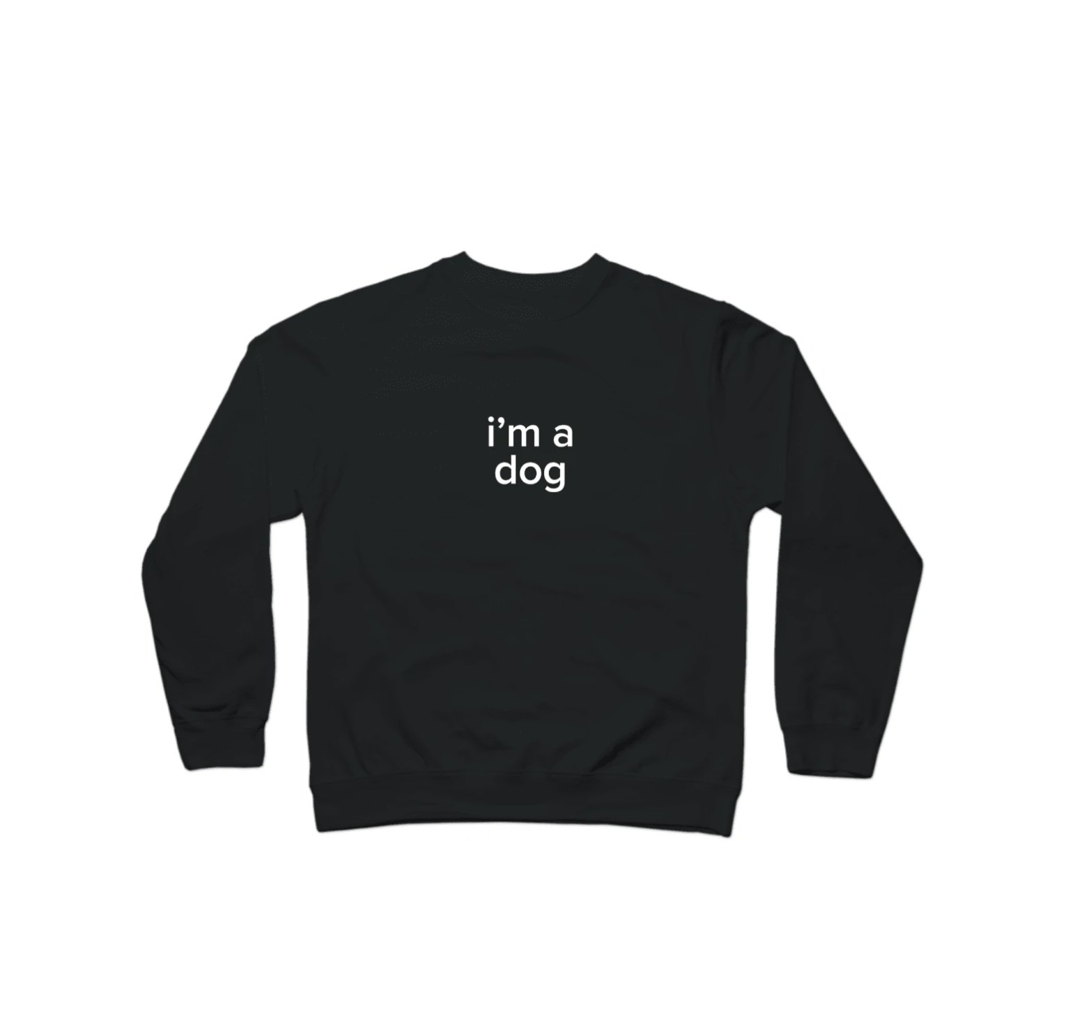 "The sweatshirt in black that says ""I'm a dog"""