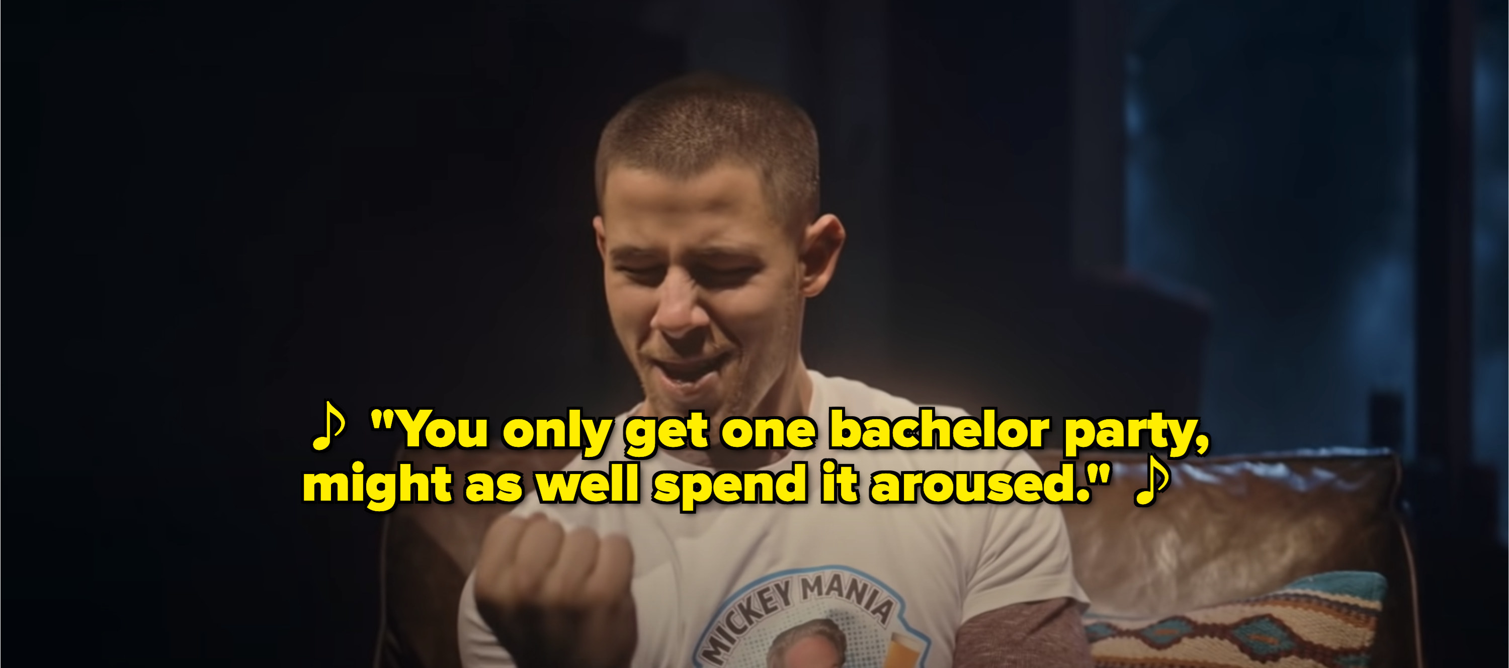"""Nick sings, """"You only get one bachelor party, might as well spend it aroused"""""""