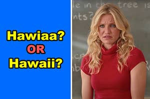"""Side-by-side of """"Hawaii"""" spelled incorrectly and Cameron Diaz as a teacher in """"Bad Teacher"""""""