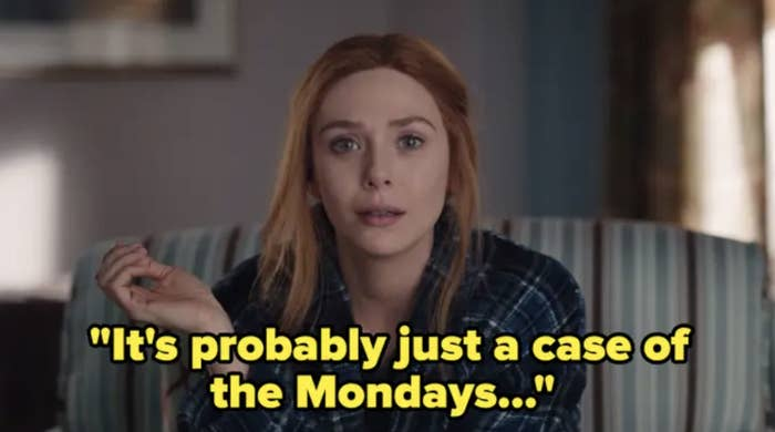 Wanda saying it's probably just a case of the mondays on wandavision