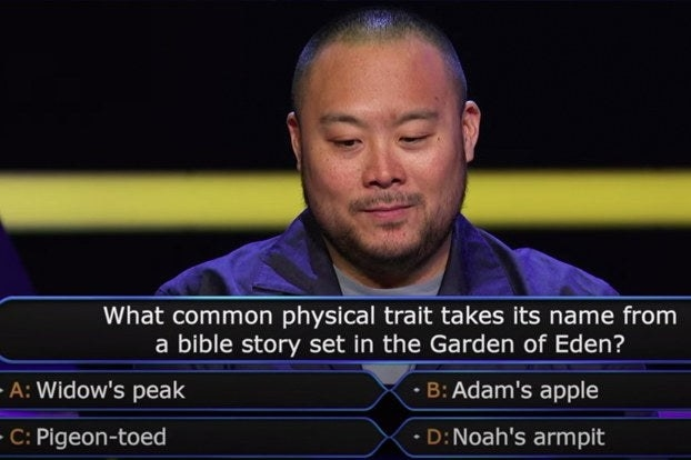 "Chef David Chang on ""Who wants to be a millionaire"" with the question ""What common physical trait takes its name from a bible story set in the Garden of Eden?"""