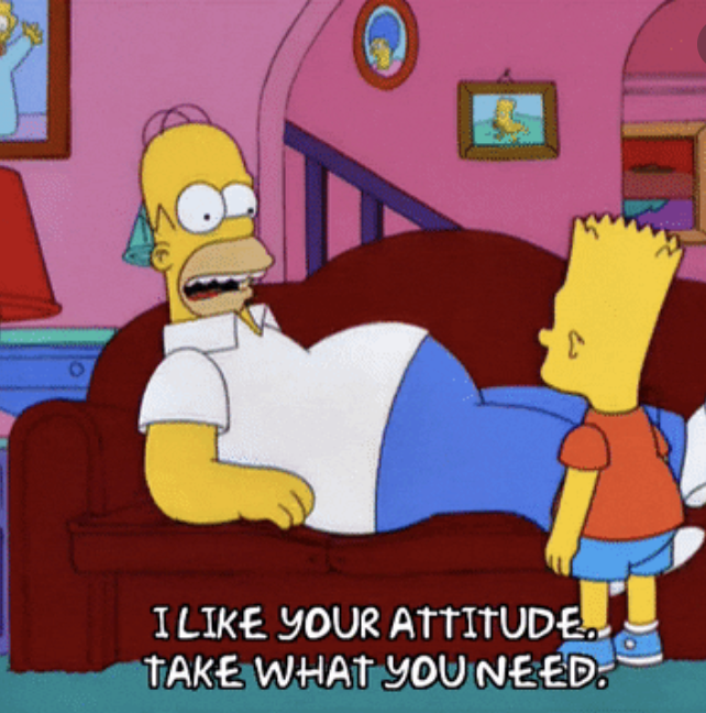 """Homer saying, """"I like your attitude. Take what you need"""" on The Simpsons"""