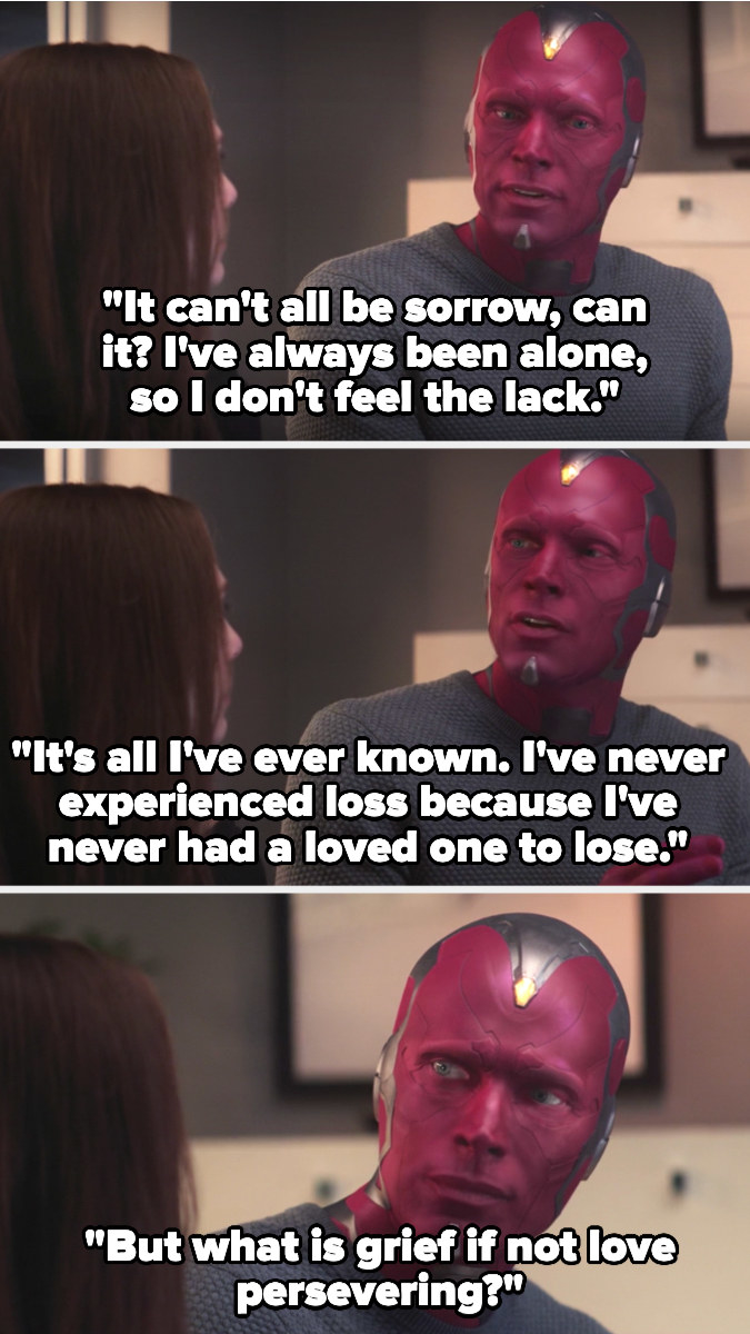 Vision tells Wanda he hasn't felt grief because he's never had anything to lose, but also says that grief is just love persevering
