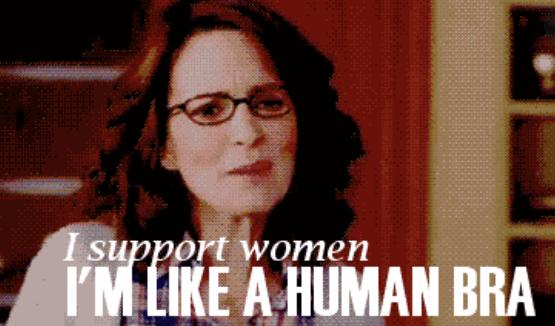 "Liz saying ""I support women, I'm like a human bra"" on 30 Rock"