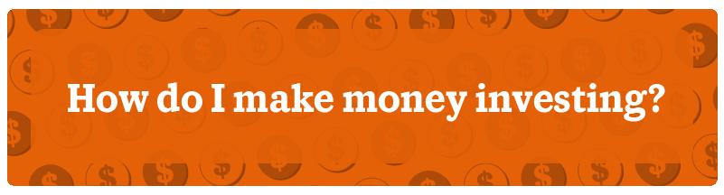How do I make money investing?