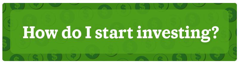 How do I start investing?