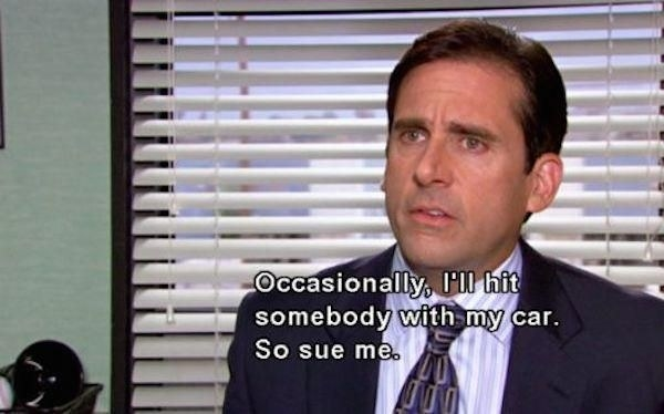 Michael Scott admitting that he sometimes hits people with his car