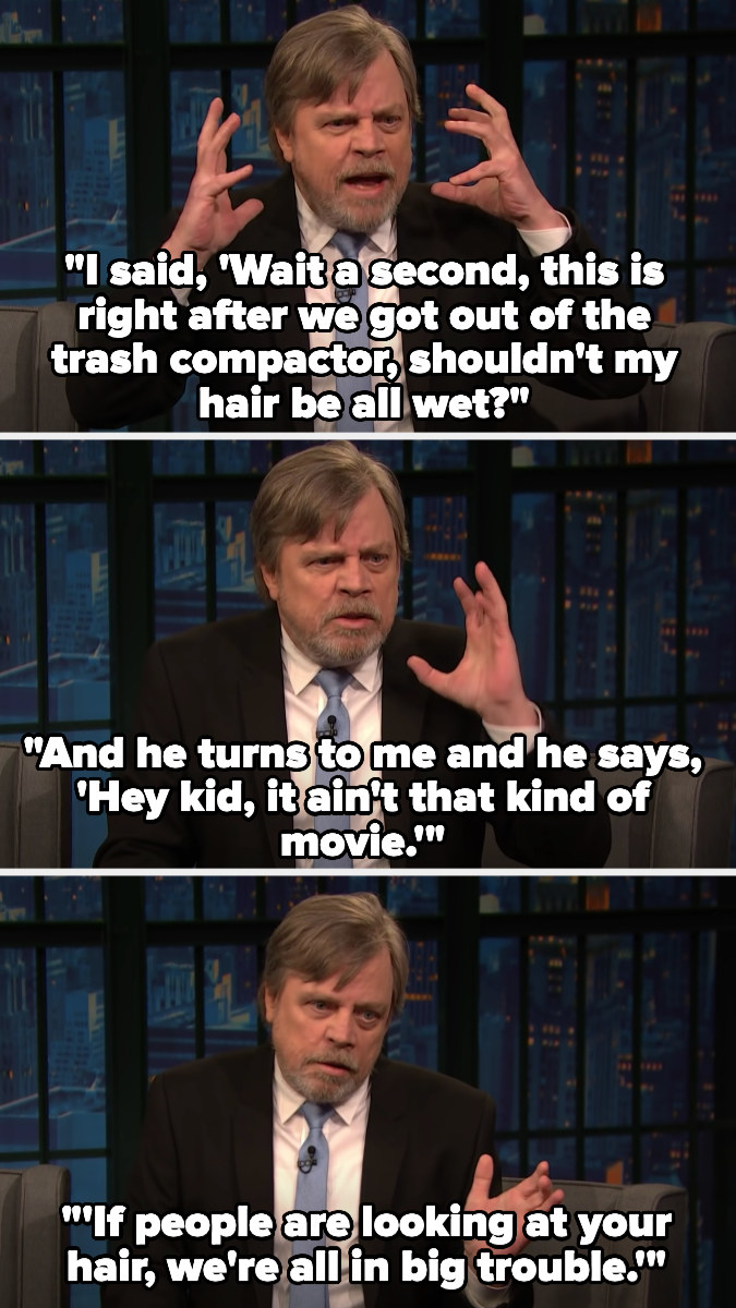 "Mark talks about pointing out that his hair should've been wet after the Star Wars trash compactor scene, and them imitates Harrison saying, ""Hey kid, it ain't that kind of movie. If people are looking at your hair, we're all in big trouble"""