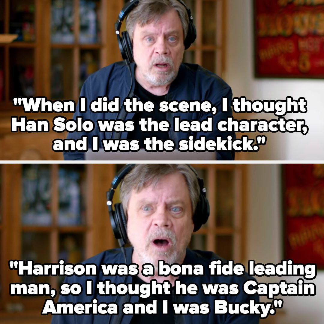"Mark: ""When I did the scene, I thought Han Solo was the lead character, and I was the sidekick. Harrison was a bona fide leading man, so I thought he was Captain America and I was Bucky"""